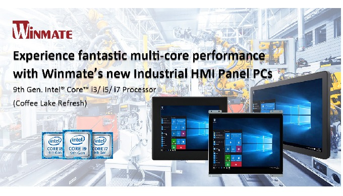 Winmate Industrial HMI Panel PCs Support 9th Gen. Intel® Core™ i3/ i5/ i7 Processor (Coffee Lake Refresh)