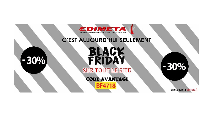 Edimeta vous expose, affiche et présente le BLACK FRIDAY