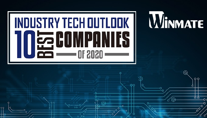 "Winmate Awarded ""10 Best Companies of 2020"" by Industry Tech Outlook Offering advanced rugged computing solutions"